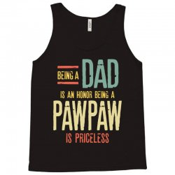 Being A Dad Is An Honor Being A PawPaw Is Priceless Tank Top | Artistshot