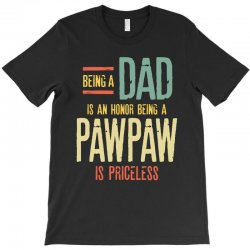 Being A Dad Is An Honor Being A PawPaw Is Priceless T-Shirt | Artistshot
