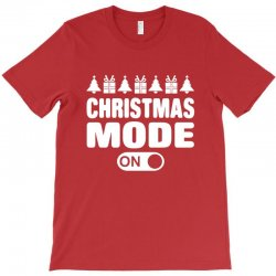 christmas mode on T-Shirt | Artistshot