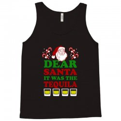 dear santa it was the tequila Tank Top | Artistshot