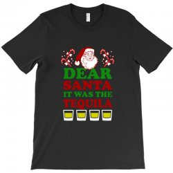 dear santa it was the tequila T-Shirt | Artistshot