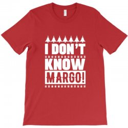 i don't know margo griswold family christmas T-Shirt | Artistshot
