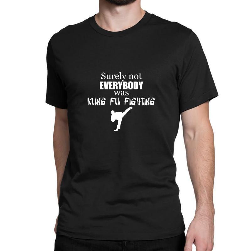 Surely Not Everybody Was Kung Fu Fighting Origin Classic T-shirt | Artistshot