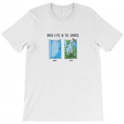 when u pee in the shower T-Shirt | Artistshot