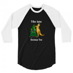 t rex hates christmas 3/4 Sleeve Shirt   Artistshot