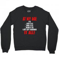 at my age i've done it all Crewneck Sweatshirt | Artistshot