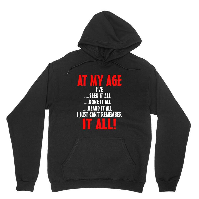At My Age I've Done It All Unisex Hoodie | Artistshot
