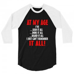 at my age i've done it all 3/4 Sleeve Shirt | Artistshot