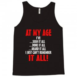 at my age i've done it all Tank Top | Artistshot