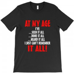 at my age i've done it all T-Shirt | Artistshot