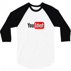 you idiot 3/4 Sleeve Shirt | Artistshot