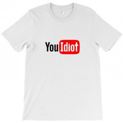 you idiot T-Shirt | Artistshot