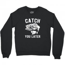 catch you later fishing Crewneck Sweatshirt | Artistshot