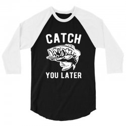 catch you later fishing 3/4 Sleeve Shirt | Artistshot