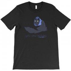 you saw nothing T-Shirt | Artistshot