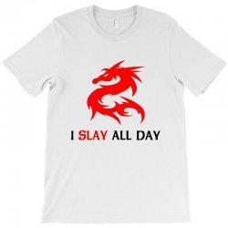 i slay all day T-Shirt | Artistshot