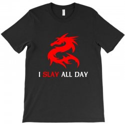 i slay all day T-Shirt | Artistshot