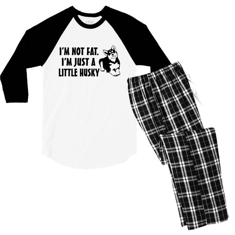I'm Not Fat I'm Just A Little Husky Men's 3/4 Sleeve Pajama Set | Artistshot