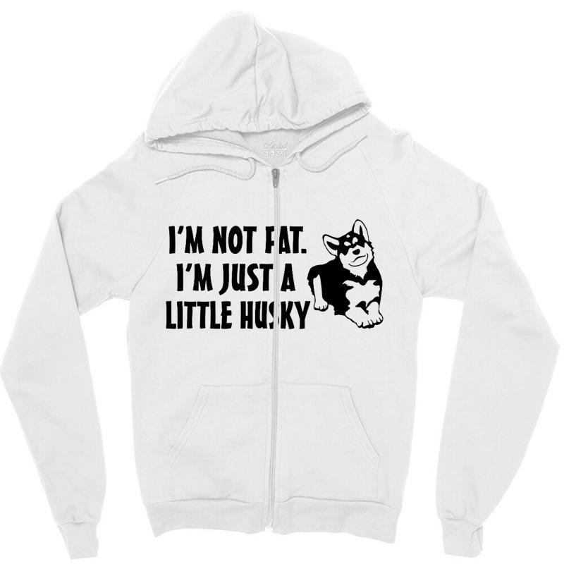 I'm Not Fat I'm Just A Little Husky Zipper Hoodie | Artistshot