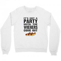 it's not a party until the wieners come out Crewneck Sweatshirt   Artistshot