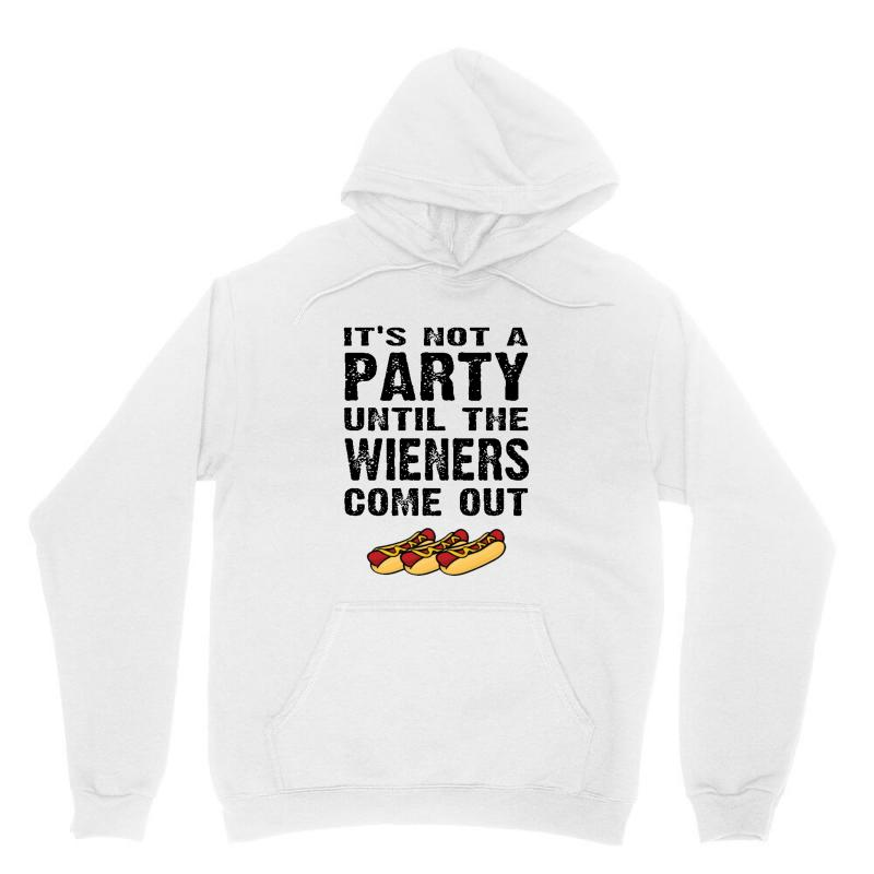 It's Not A Party Until The Wieners Come Out Unisex Hoodie   Artistshot
