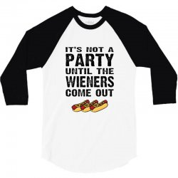 it's not a party until the wieners come out 3/4 Sleeve Shirt   Artistshot