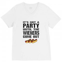 it's not a party until the wieners come out V-Neck Tee   Artistshot