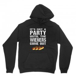 it's not a party until the wieners come out Unisex Hoodie | Artistshot