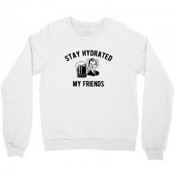 say hydrated my friends Crewneck Sweatshirt | Artistshot
