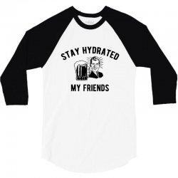 say hydrated my friends 3/4 Sleeve Shirt | Artistshot