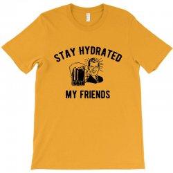 say hydrated my friends T-Shirt | Artistshot