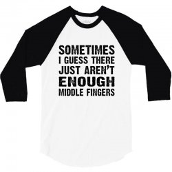 sometimes there just aren't enough middle fingers 3/4 Sleeve Shirt | Artistshot