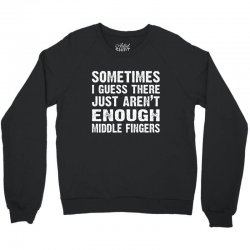 sometimes there just aren't enough middle fingers Crewneck Sweatshirt   Artistshot