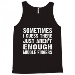 sometimes there just aren't enough middle fingers Tank Top   Artistshot