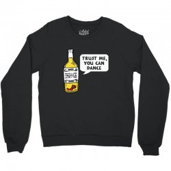 trust me you can dance tequila Crewneck Sweatshirt | Artistshot