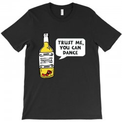 trust me you can dance tequila T-Shirt | Artistshot