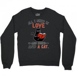 all i need i love and books and a cat reading cat Crewneck Sweatshirt | Artistshot