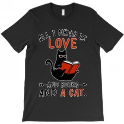 all i need i love and books and a cat reading cat T-Shirt | Artistshot