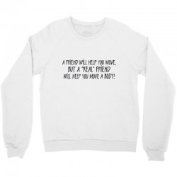 a friend will help you move but a real Crewneck Sweatshirt | Artistshot