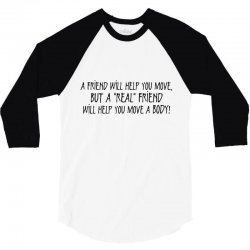 a friend will help you move but a real 3/4 Sleeve Shirt | Artistshot