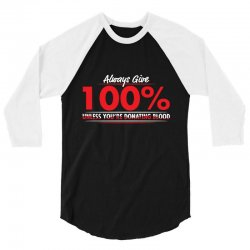 always give 100%, unless you're donating blood 3/4 Sleeve Shirt | Artistshot