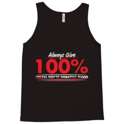 always give 100%, unless you're donating blood Tank Top | Artistshot