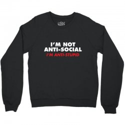 anti stupid Crewneck Sweatshirt | Artistshot
