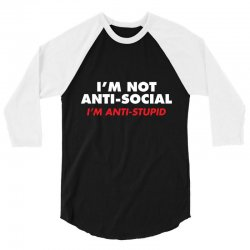 anti stupid 3/4 Sleeve Shirt | Artistshot