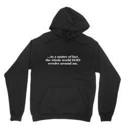 as a matter of fact the whole world Unisex Hoodie   Artistshot