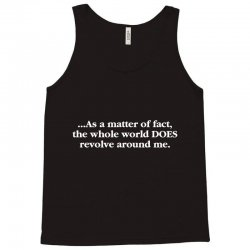 as a matter of fact the whole world Tank Top   Artistshot