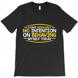 behaving today T-Shirt | Artistshot