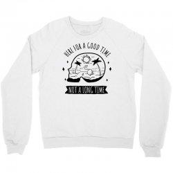 here for a good time Crewneck Sweatshirt | Artistshot
