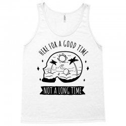 here for a good time Tank Top | Artistshot