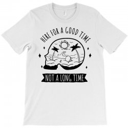 here for a good time T-Shirt | Artistshot